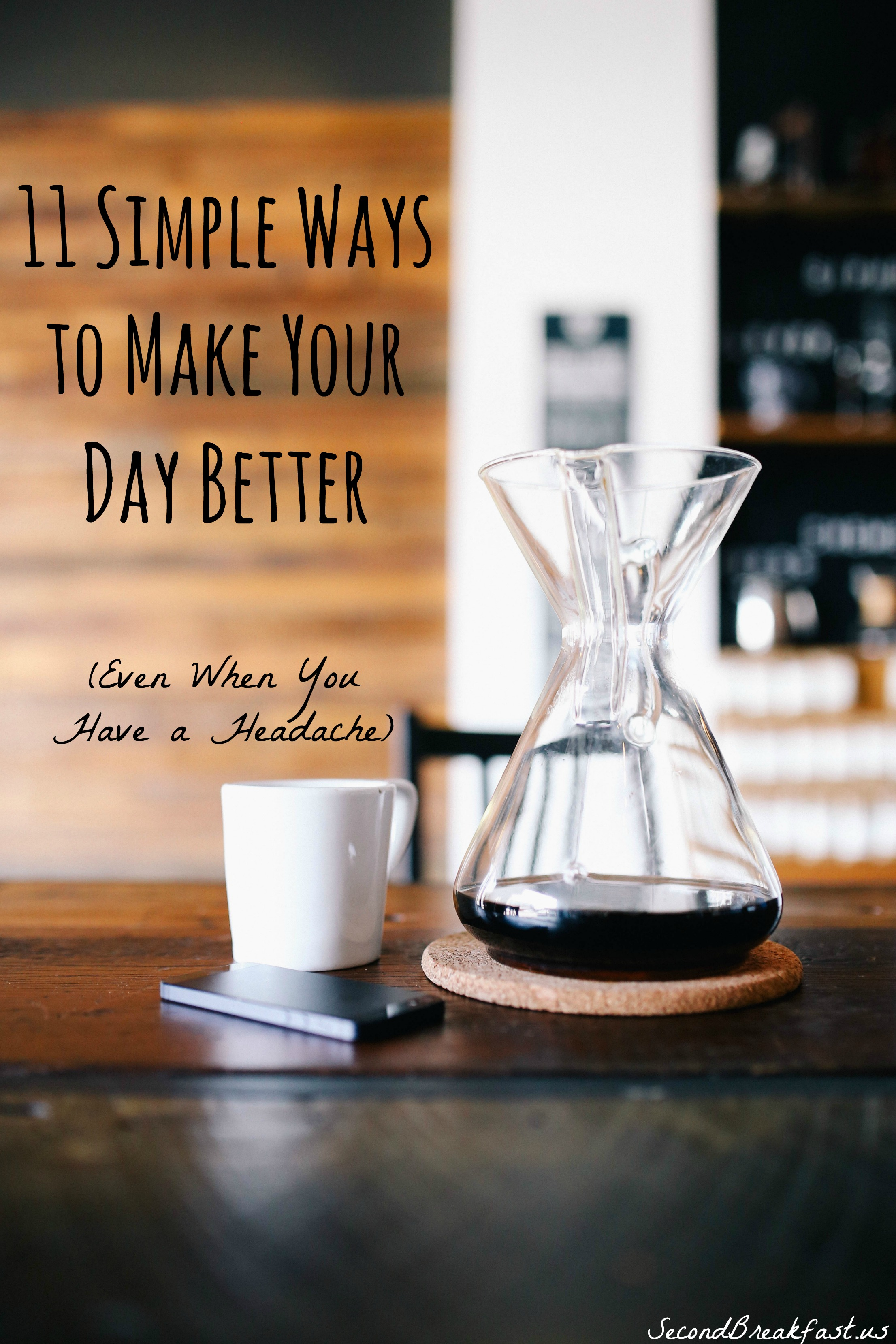 11 Simple Ways to Make Your Day Better (Even When You Have a Headache)